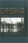 SEARCHING FOR UTOPIA: UNIVERSITIES AND THEIR HISTORIES, Hanna Holborn Gray '50