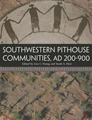 SOUTHWESTERN PITHOUSE COMMUNITIES, AD 200-900, Lisa C. Young and Sarah Herr '91 (editors)