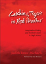 CATCHING TIGERS IN RED WEATHER: IMAGINATIVE WRITING AND STUDENT CHOICE IN HIGH SCHOOL, Judith Rowe Michaels Ph.D. '74