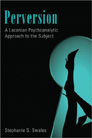 PERVERSION: A LACANIAN APPROACH TO THE SUBJECT, Stephanie Swales '04