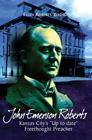 """JOHN EMERSON ROBERTS: KANSAS CITY'S """"UP-TO-DATE"""" FREETHOUGHT PREACHER, Ellen Roberts Young, Ph.D. '72"""